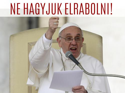 Ferenc pápa: Ne hagyjuk elrabolni!